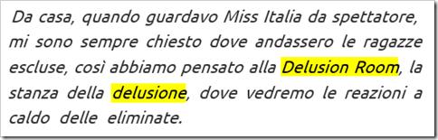 """Francesco Facchinetti sulle novità dell'edizione 2016: """"Da casa, quando guardavo Miss Italia da spettatore, mi sono sempre chiesto dove andassero le ragazze escluse, così abbiamo pensato alla Delusion Room, la stanza della delusione, dove vedremo le reazioni a caldo delle eliminate""""."""